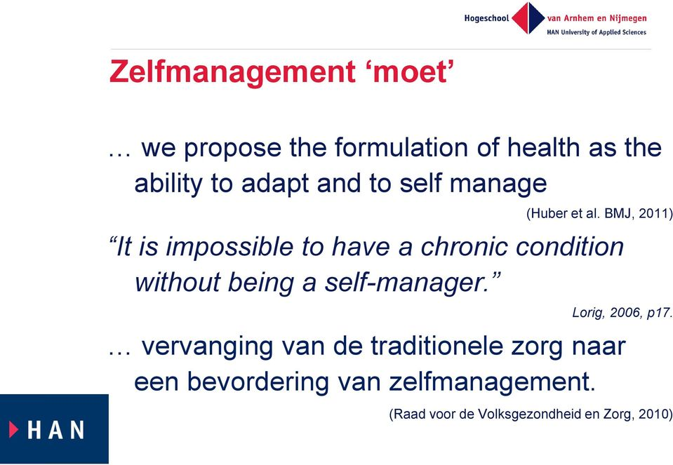 BMJ, 2011) It is impossible to have a chronic condition without being a self-manager.