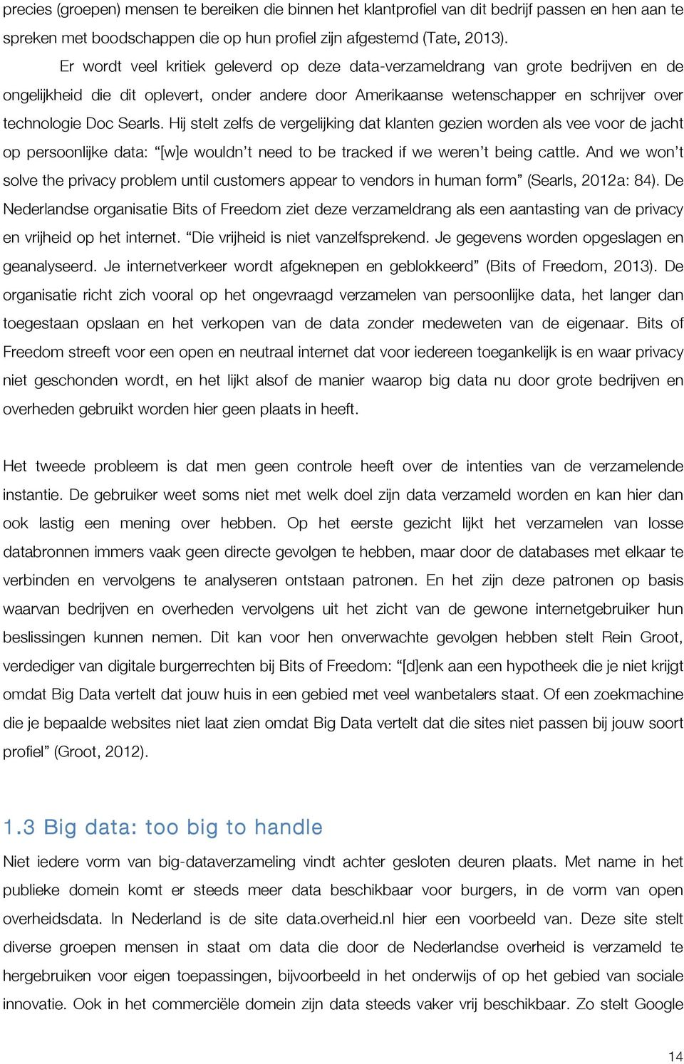 Hij stelt zelfs de vergelijking dat klanten gezien worden als vee voor de jacht op persoonlijke data: [w]e wouldn t need to be tracked if we weren t being cattle.