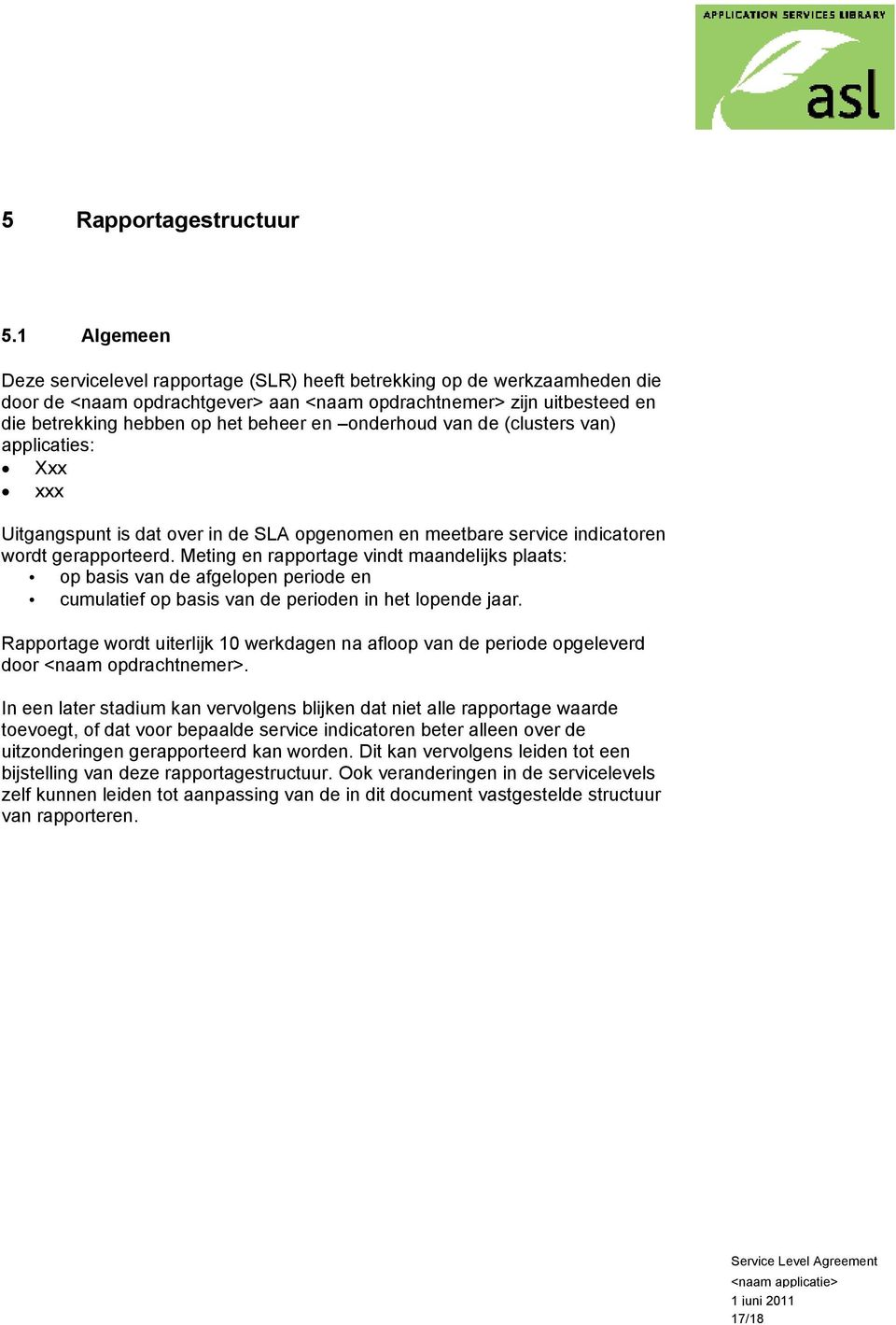 van) applicaties: Xxx xxx Uitgangspunt is dat over in de SLA opgenomen en meetbare service indicatoren wordt gerapporteerd.