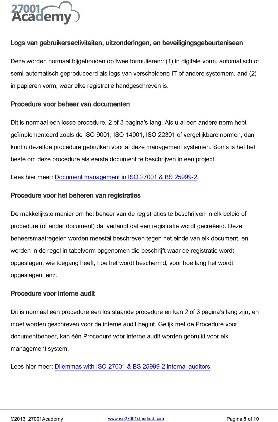 Procedure voor beheer van documenten Dit is normaal een losse procedure, 2 of 3 pagina s lang.