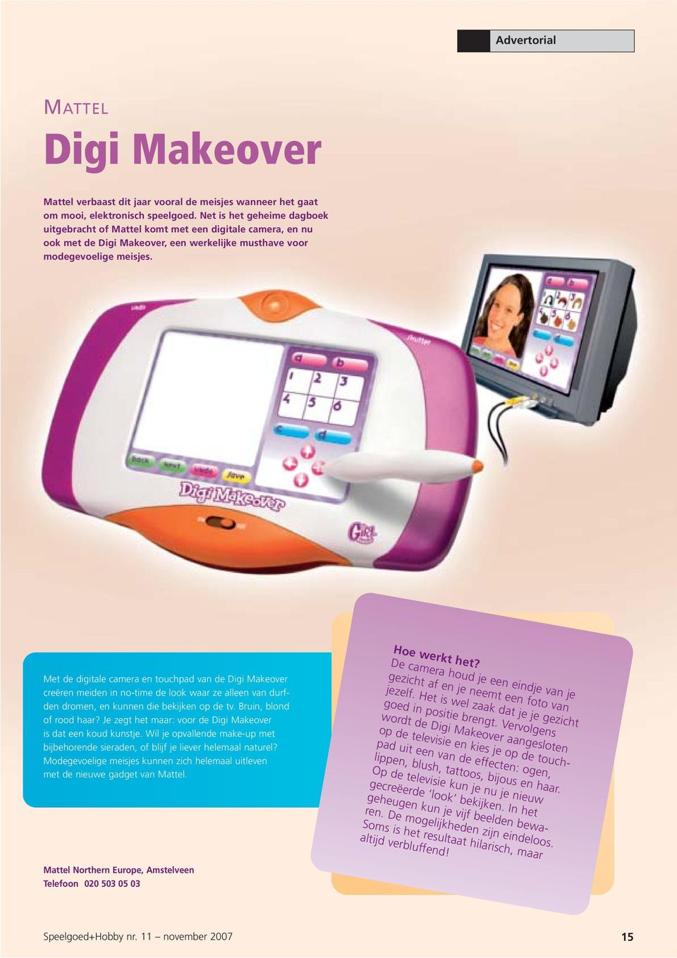 Met de digitale camera en touchpad van de Digi Makeover creëren meiden in no-time de look waar ze alleen van durfden dromen, en kunnen die bekijken op de tv. Bruin, blond of rood haar?