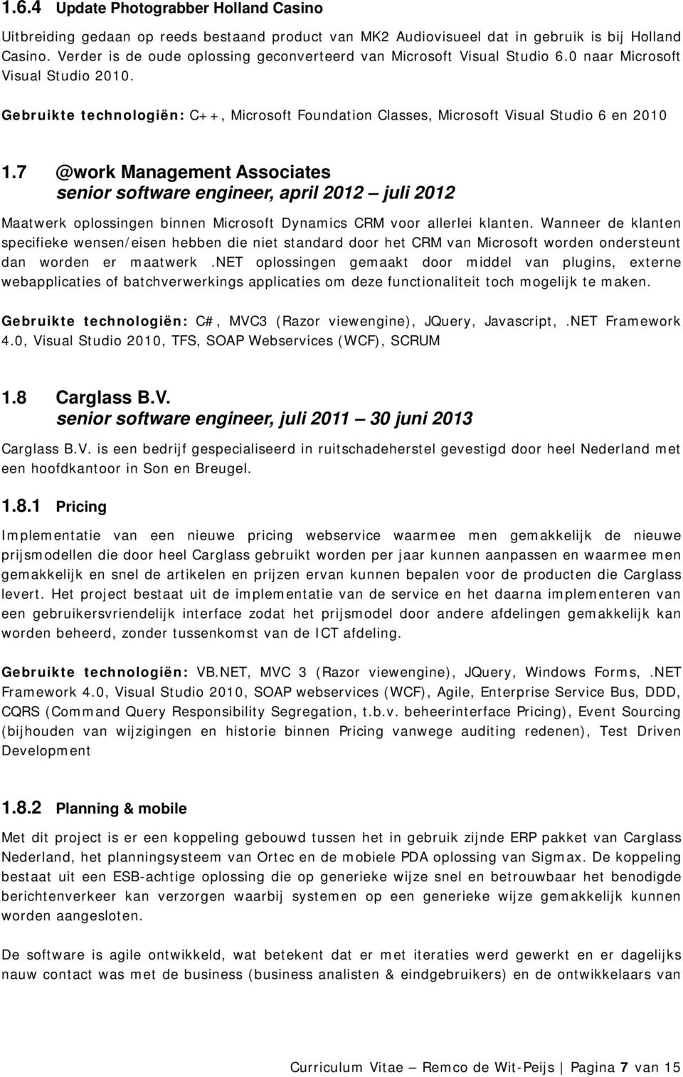 Gebruikte technologiën: C++, Microsoft Foundation Classes, Microsoft Visual Studio 6 en 2010 1.