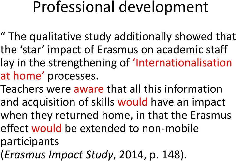 Teachers were aware that all this information and acquisition of skills would have an impact when they