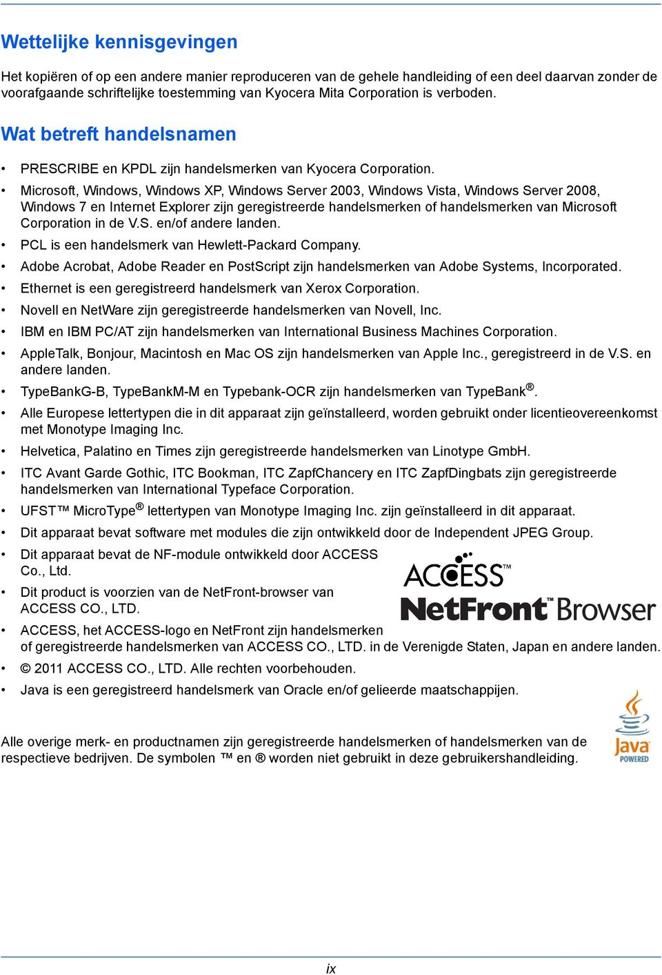 Microsoft, Windows, Windows XP, Windows Server 2003, Windows Vista, Windows Server 2008, Windows 7 en Internet Explorer zijn geregistreerde handelsmerken of handelsmerken van Microsoft Corporation in
