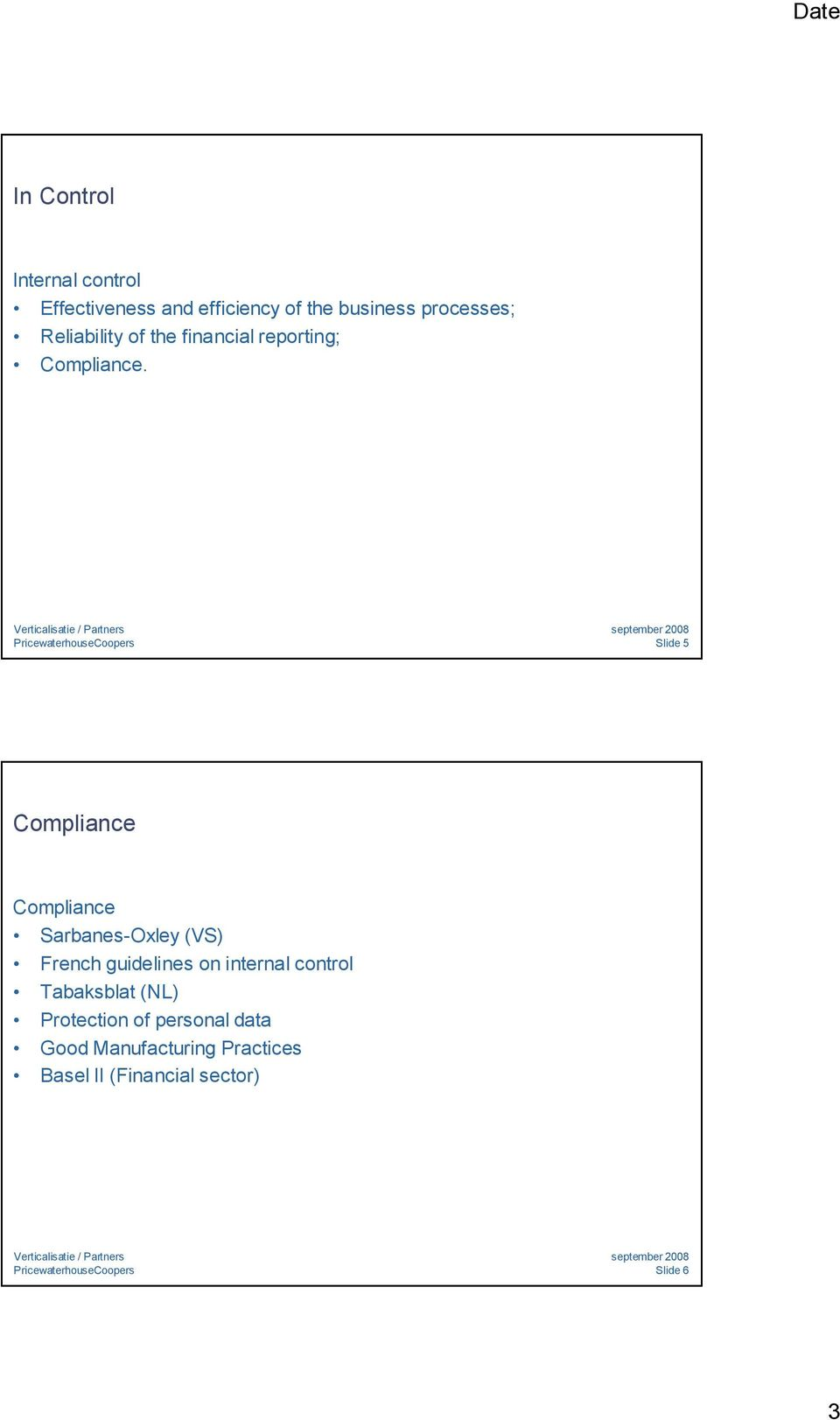 Slide 5 Compliance Compliance Sarbanes-Oxley (VS) French guidelines on internal