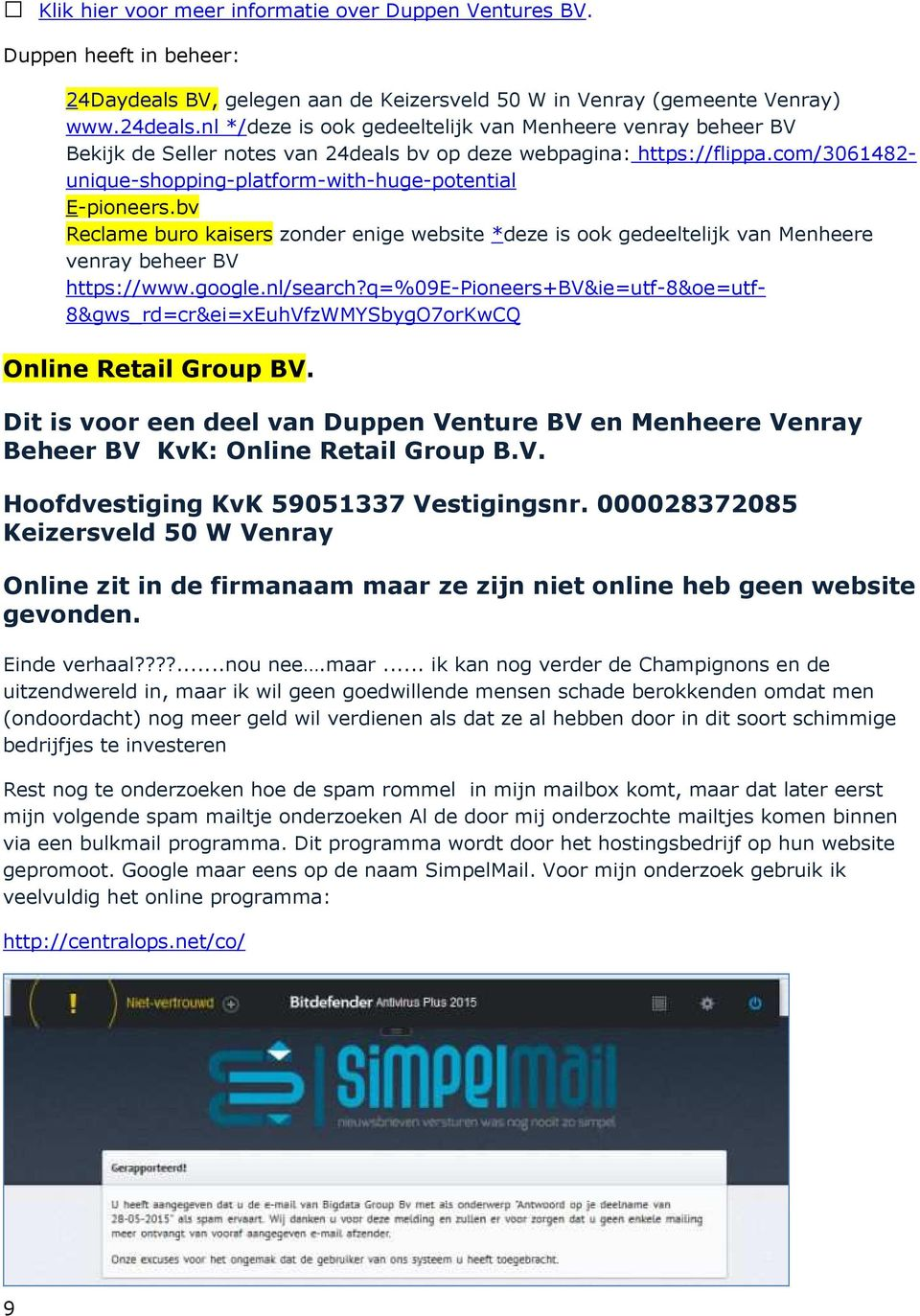 com/3061482- unique-shopping-platform-with-huge-potential E-pioneers.bv Reclame buro kaisers zonder enige website *deze is ook gedeeltelijk van Menheere venray beheer BV https://www.google.nl/search?