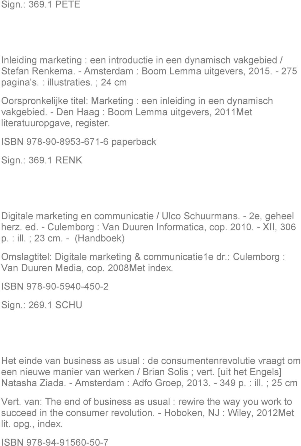1 RENK Digitale marketing en communicatie / Ulco Schuurmans. - 2e, geheel herz. ed. - Culemborg : Van Duuren Informatica, cop. 2010. - XII, 306 p. : ill. ; 23 cm.