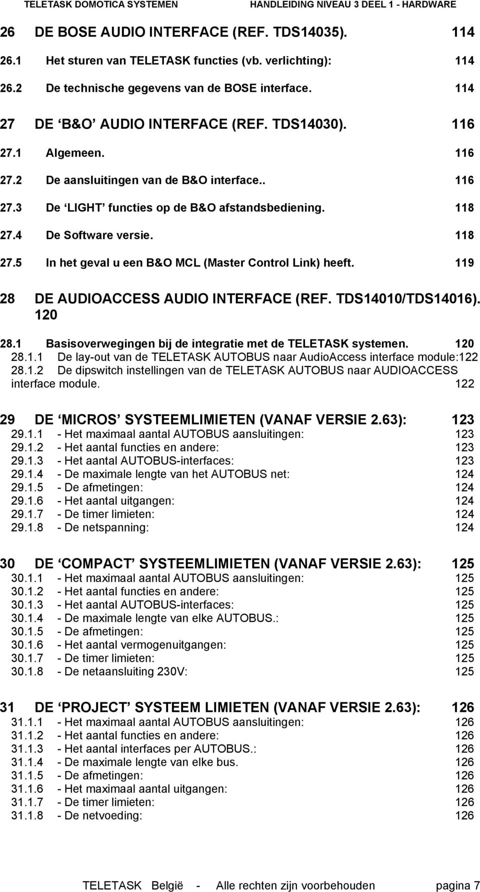 119 28 DE AUDIOACCESS AUDIO INTERFACE (REF. TDS14010/TDS14016). 120 28.1 Basisoverwegingen bij de integratie met de TELETASK systemen. 120 28.1.1 De lay-out van de TELETASK AUTOBUS naar AudioAccess interface module:122 28.