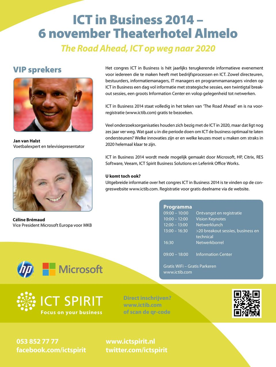 Zowel directeuren, bestuurders, informatiemanagers, IT managers en programmamanagers vinden op ICT in Business een dag vol informatie met strategische sessies, een twintigtal breakout sessies, een