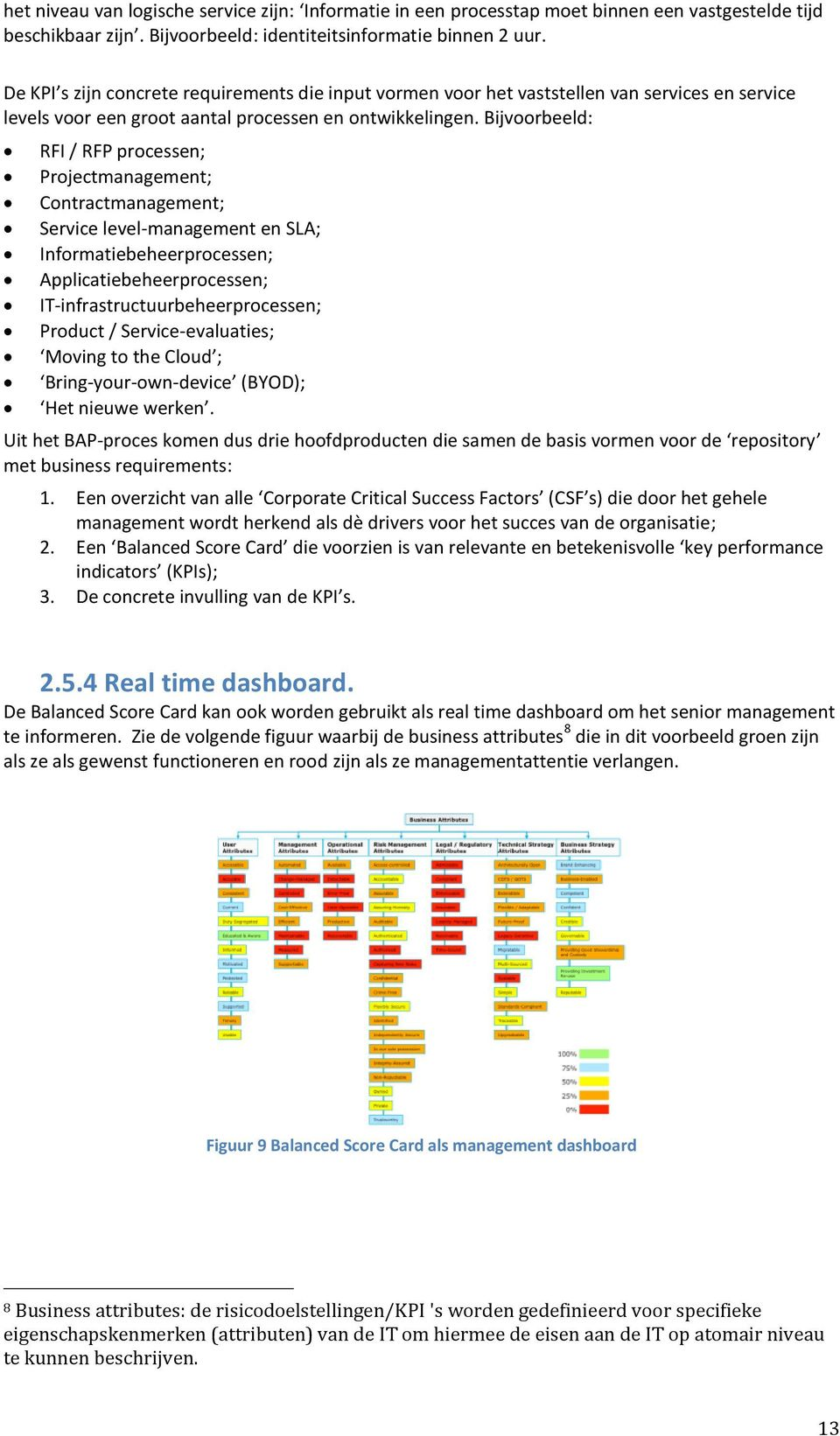 Bijvoorbeeld: RFI / RFP processen; Projectmanagement; Contractmanagement; Service level-management en SLA; Informatiebeheerprocessen; Applicatiebeheerprocessen; IT-infrastructuurbeheerprocessen;