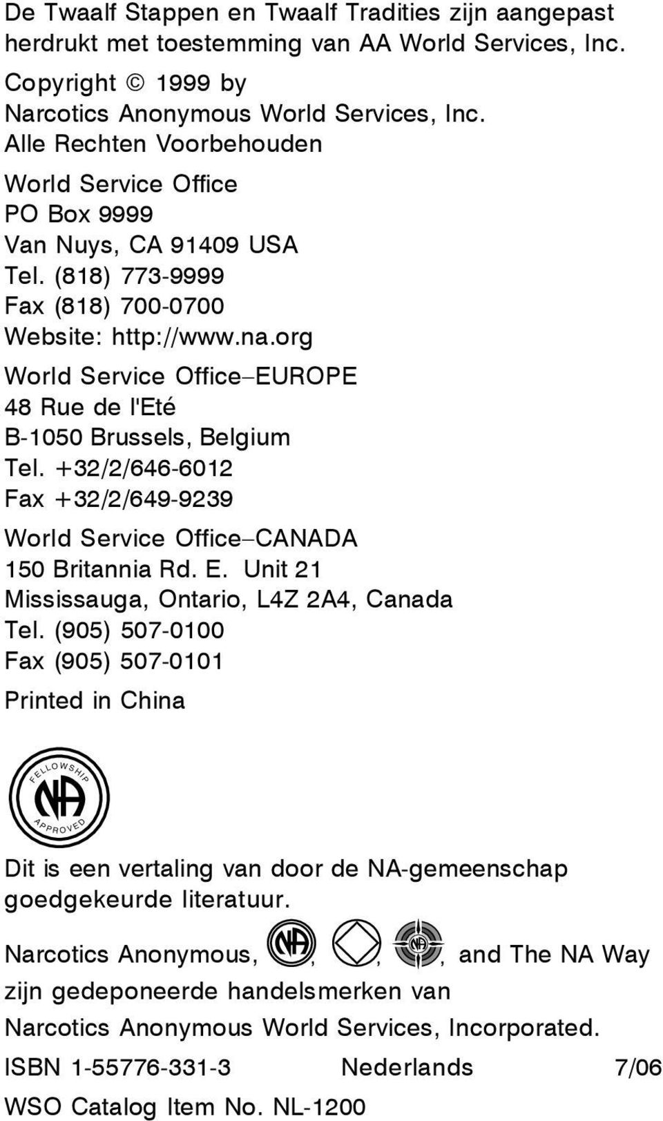 org World Service Office EUROPE 48 Rue de l'eté B-1050 Brussels, Belgium Tel. +32/2/646-6012 Fax +32/2/649-9239 World Service Office CANADA 150 Britannia Rd. E. Unit 21 Mississauga, Ontario, L4Z 2A4, Canada Tel.