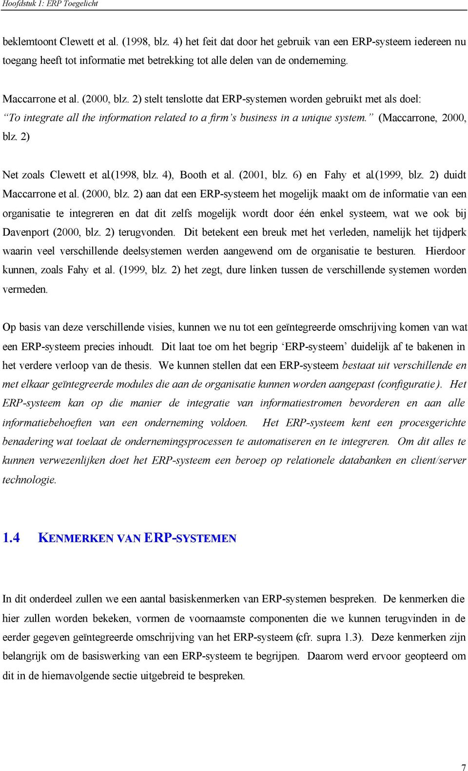 2) stelt tenslotte dat ERP-systemen worden gebruikt met als doel: To integrate all the information related to a firm s business in a unique system. (Maccarrone, 2000, blz. 2) Net zoals Clewett et al.