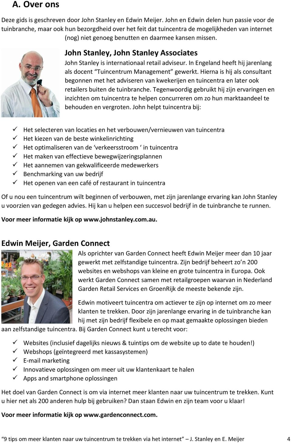 John Stanley, John Stanley Associates John Stanley is internationaal retail adviseur. In Engeland heeft hij jarenlang als docent Tuincentrum Management gewerkt.