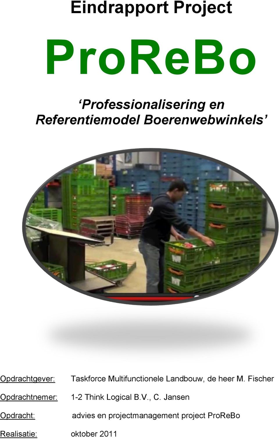 Multifunctionele Landbouw, de heer M. Fischer 1-2 Think Logical B.V.