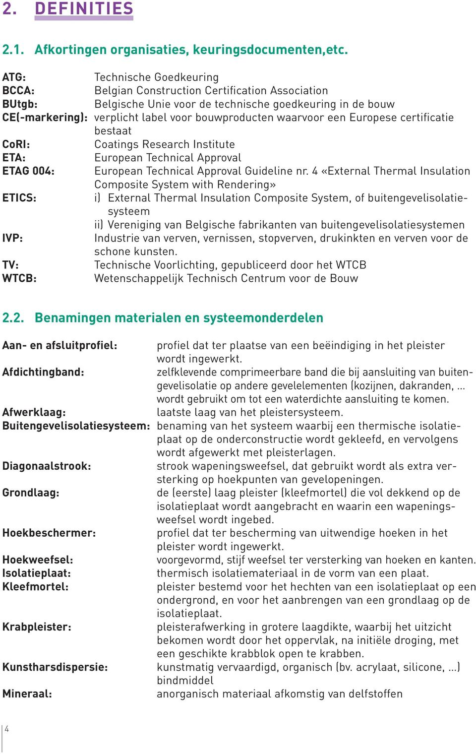 waarvoor een Europese certificatie bestaat CoRI: Coatings Research Institute ETA: European Technical Approval ETAG 004: European Technical Approval Guideline nr.