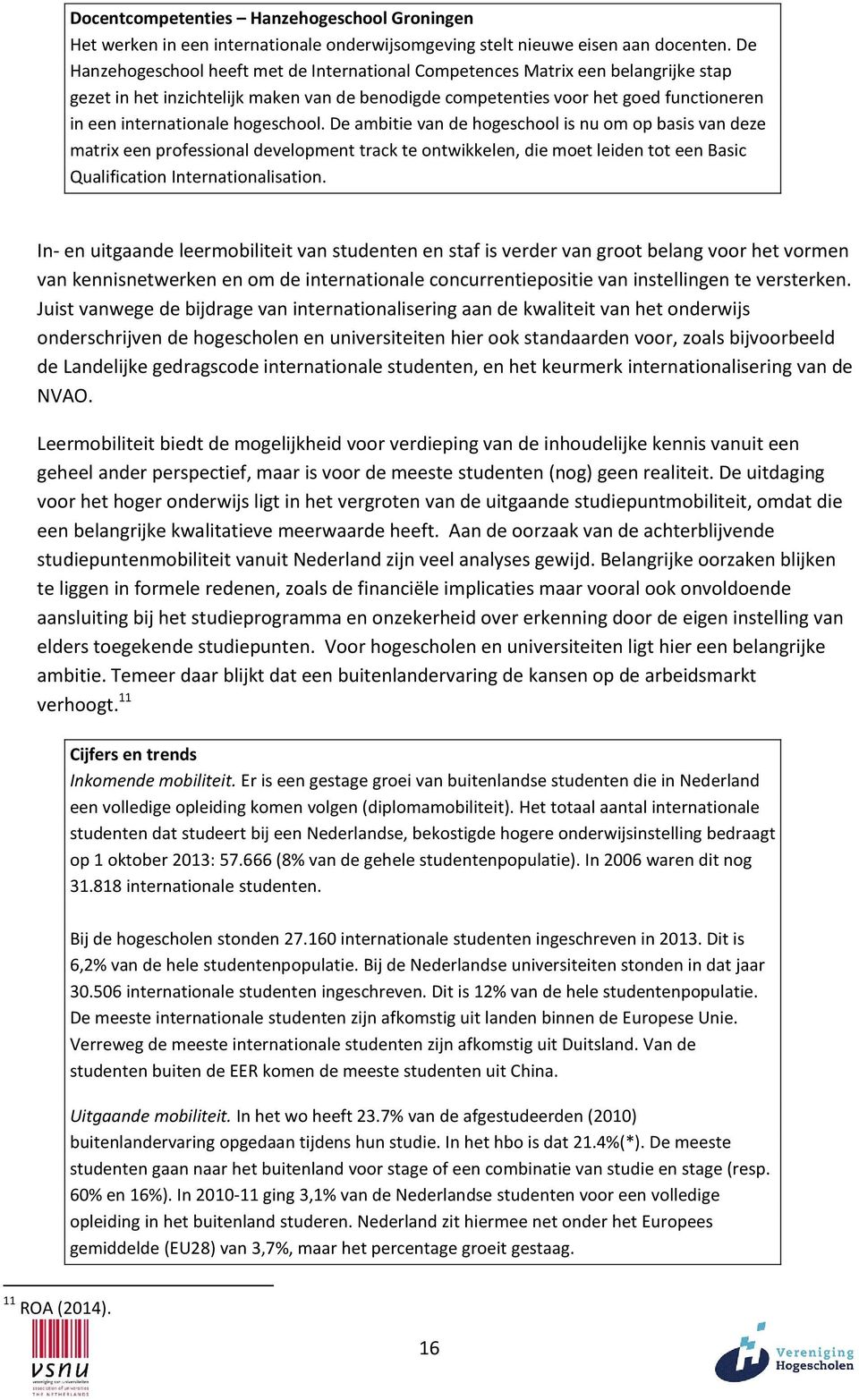 hogeschool. De ambitie van de hogeschool is nu om op basis van deze matrix een professional development track te ontwikkelen, die moet leiden tot een Basic Qualification Internationalisation.