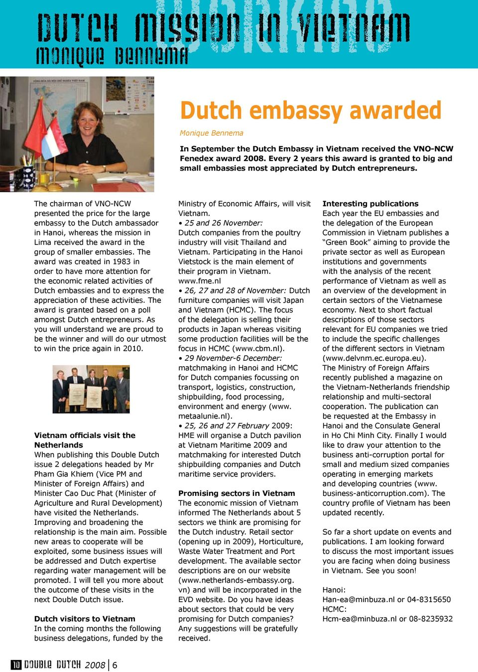 The chairman of VNO-NCW presented the price for the large embassy to the Dutch ambassador in Hanoi, whereas the mission in Lima received the award in the group of smaller embassies.