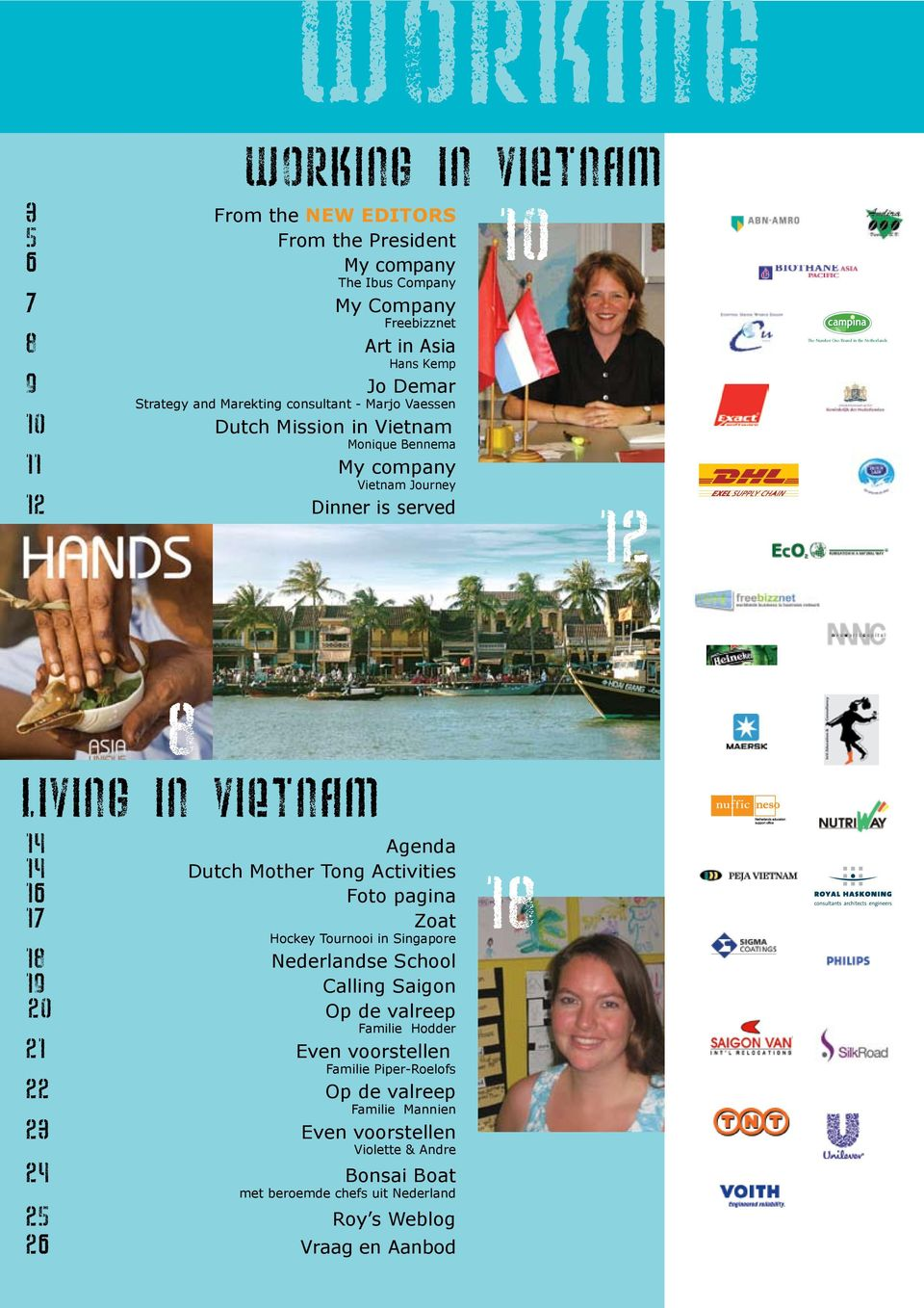 Vietnam 14 Agenda 14 Dutch Mother Tong Activities 16 Foto pagina 17 Zoat Hockey Tournooi in Singapore 18 Nederlandse School 19 Calling Saigon 20 Op de valreep Familie Hodder 21 Even