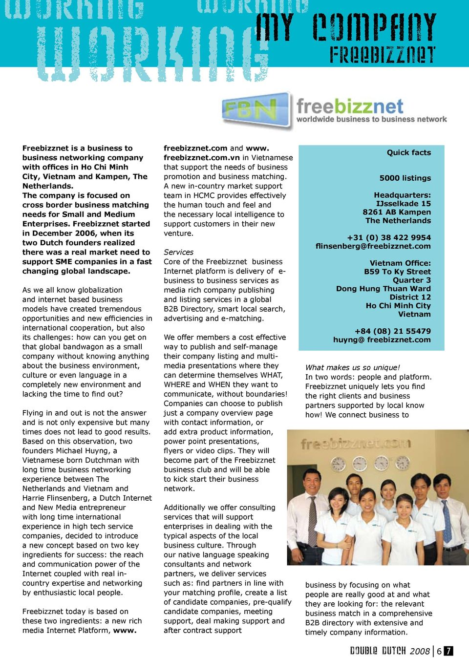 Freebizznet started in December 2006, when its two Dutch founders realized there was a real market need to support SME companies in a fast changing global landscape.