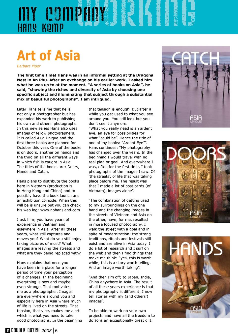 A series of books on Asia, he said, showing the riches and diversity of Asia by choosing one specific subject and illuminating that subject through a substantial mix of beautiful photographs.