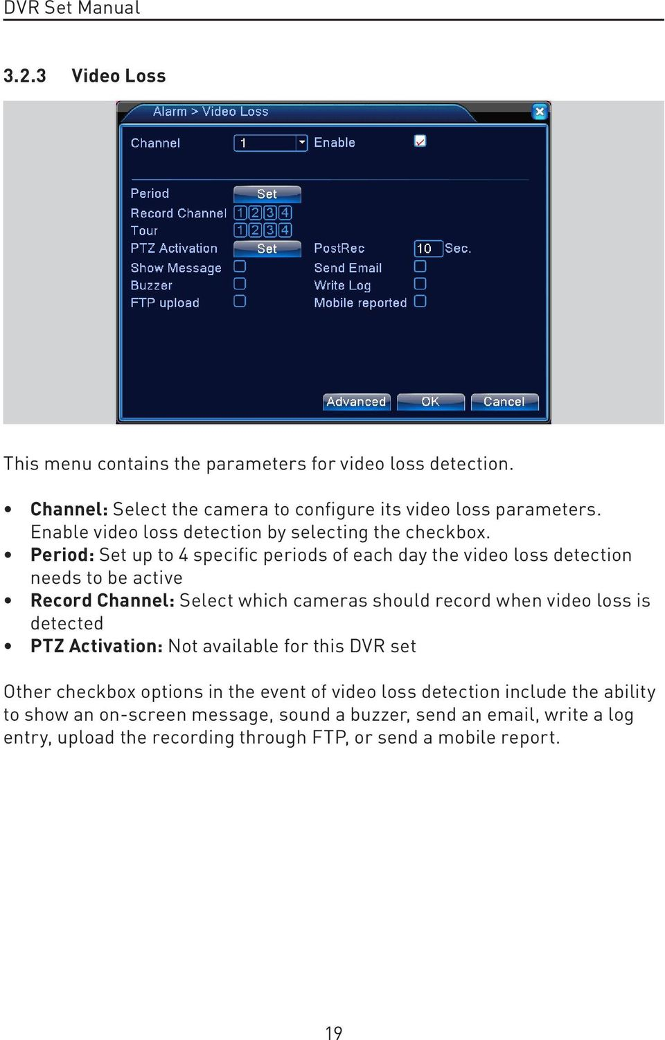 Period: Set up to 4 specific periods of each day the video loss detection needs to be active Record Channel: Select which cameras should record when video loss
