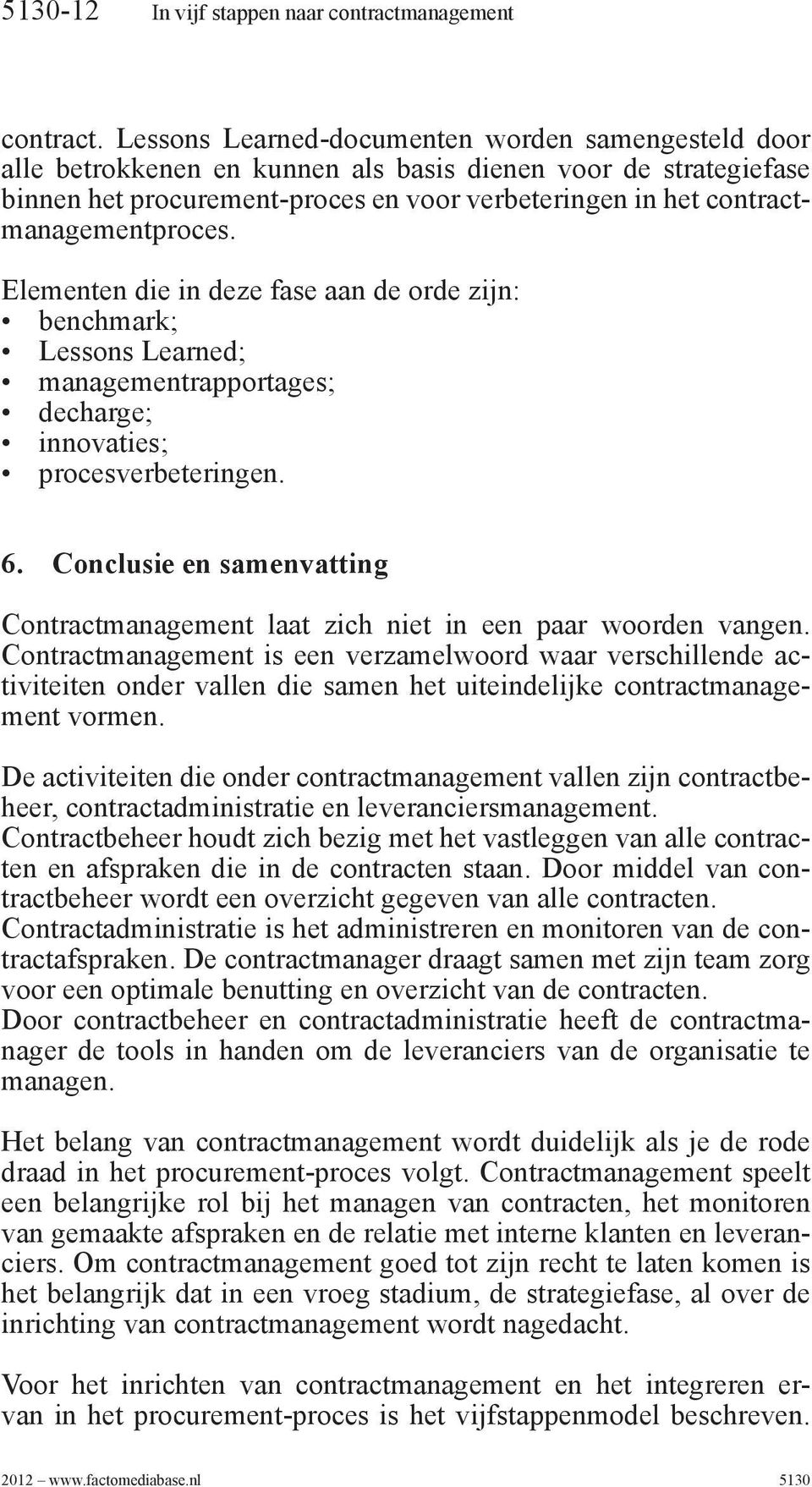 contractmanagementproces. Elementen die in deze fase aan de orde zijn: benchmark; Lessons Learned; managementrapportages; decharge; innovaties; procesverbeteringen. 6.