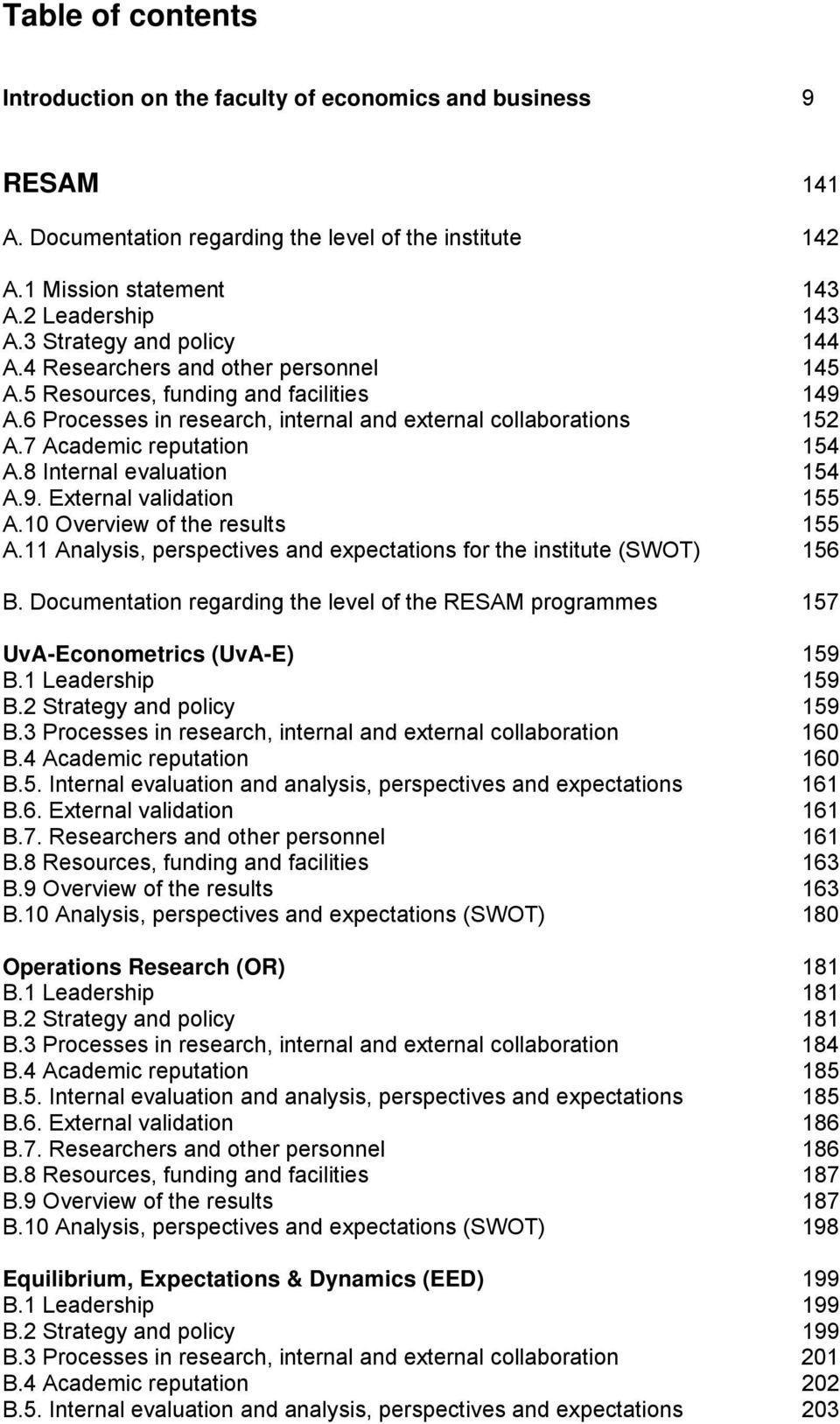 7 Academic reputation 154 A.8 Internal evaluation 154 A.9. External validation 155 A.10 Overview of the results 155 A.11 Analysis, perspectives and expectations for the institute (SWOT) 156 B.