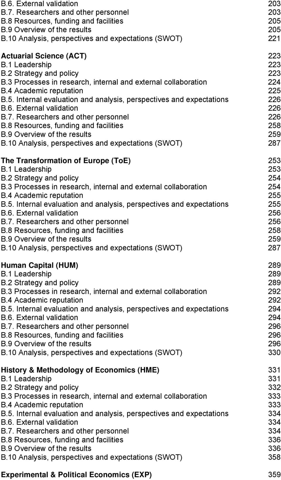4 Academic reputation 225 B.5. Internal evaluation and analysis, perspectives and expectations 226 B.6. External validation 226 B.7. Researchers and other personnel 226 B.