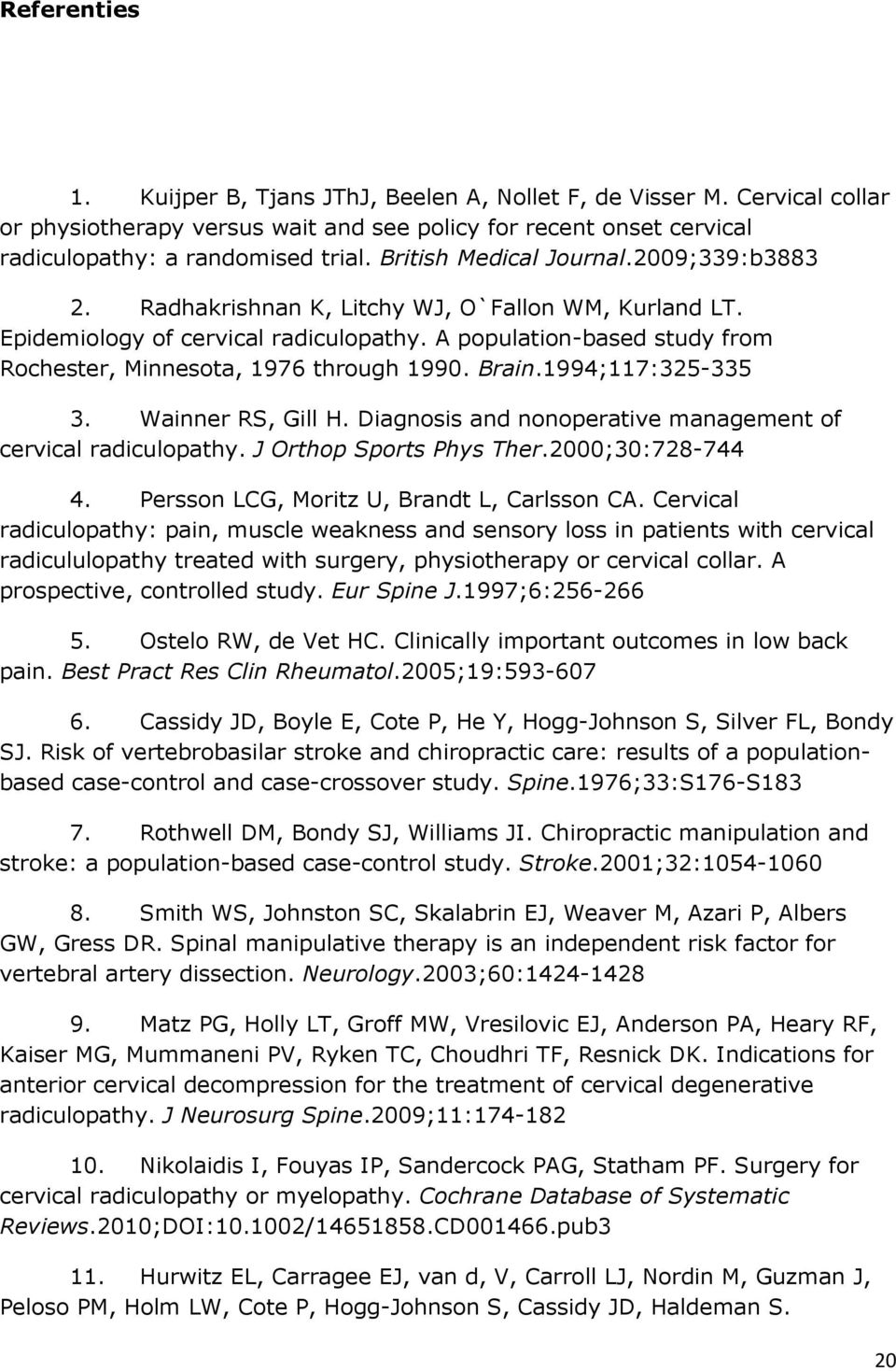 A population-based study from Rochester, Minnesota, 1976 through 1990. Brain.1994;117:325-335 3. Wainner RS, Gill H. Diagnosis and nonoperative management of cervical radiculopathy.