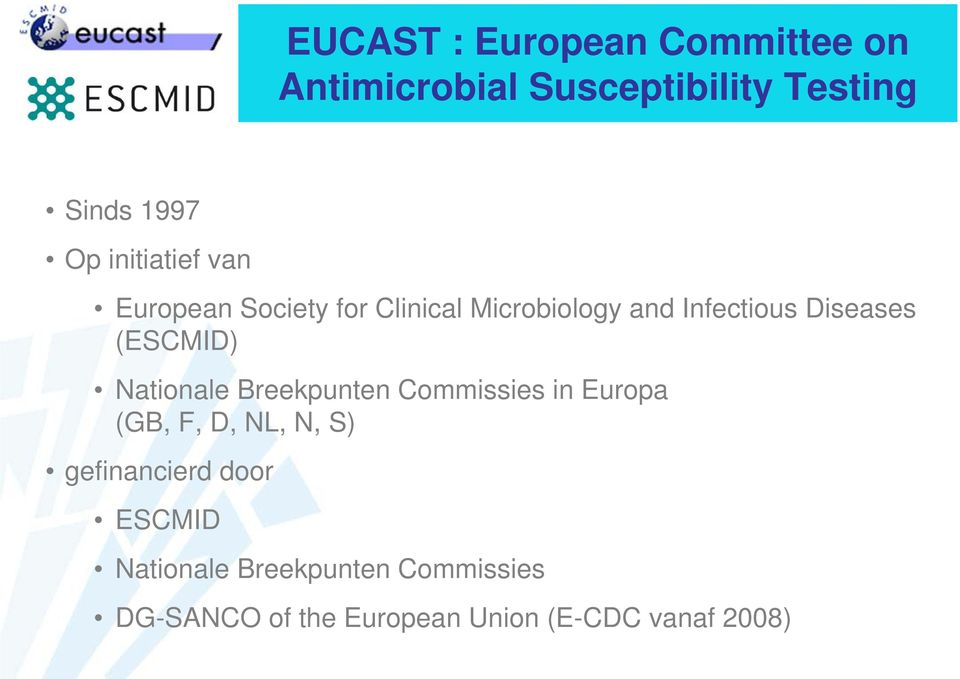 (ESCMID) Nationale Breekpunten Commissies in Europa (GB, F, D, NL, N, S) gefinancierd