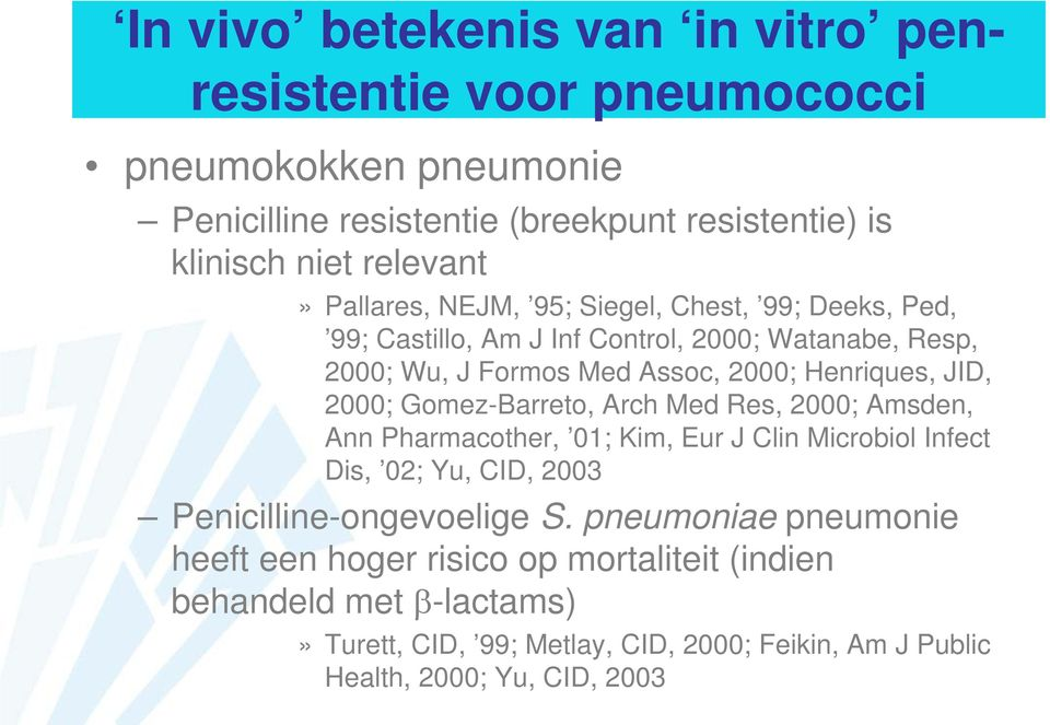 Gomez-Barreto, Arch Med Res, 2000; Amsden, Ann Pharmacother, 01; Kim, Eur J Clin Microbiol Infect Dis, 02; Yu, CID, 2003 Penicilline-ongevoelige S.