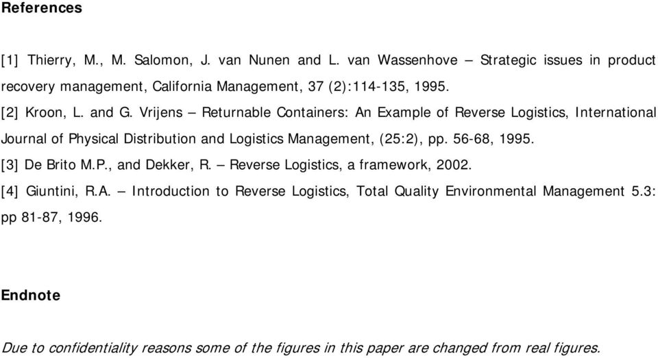 Vrijens Returnable Containers: An Example of Reverse Logistics, International Journal of Physical Distribution and Logistics Management, (25:2), pp. 56-68, 1995.