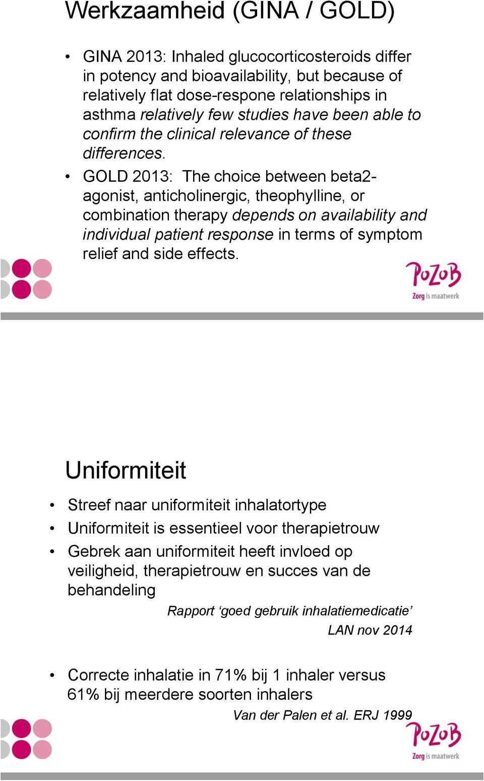 GOLD 2013: The choice between beta2- agonist, anticholinergic, theophylline, or combination therapy depends on availability and individual patient response in terms of symptom relief and side effects.