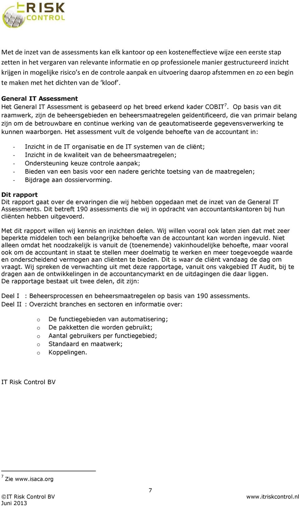 General IT Assessment Het General IT Assessment is gebaseerd op het breed erkend kader COBIT 7.