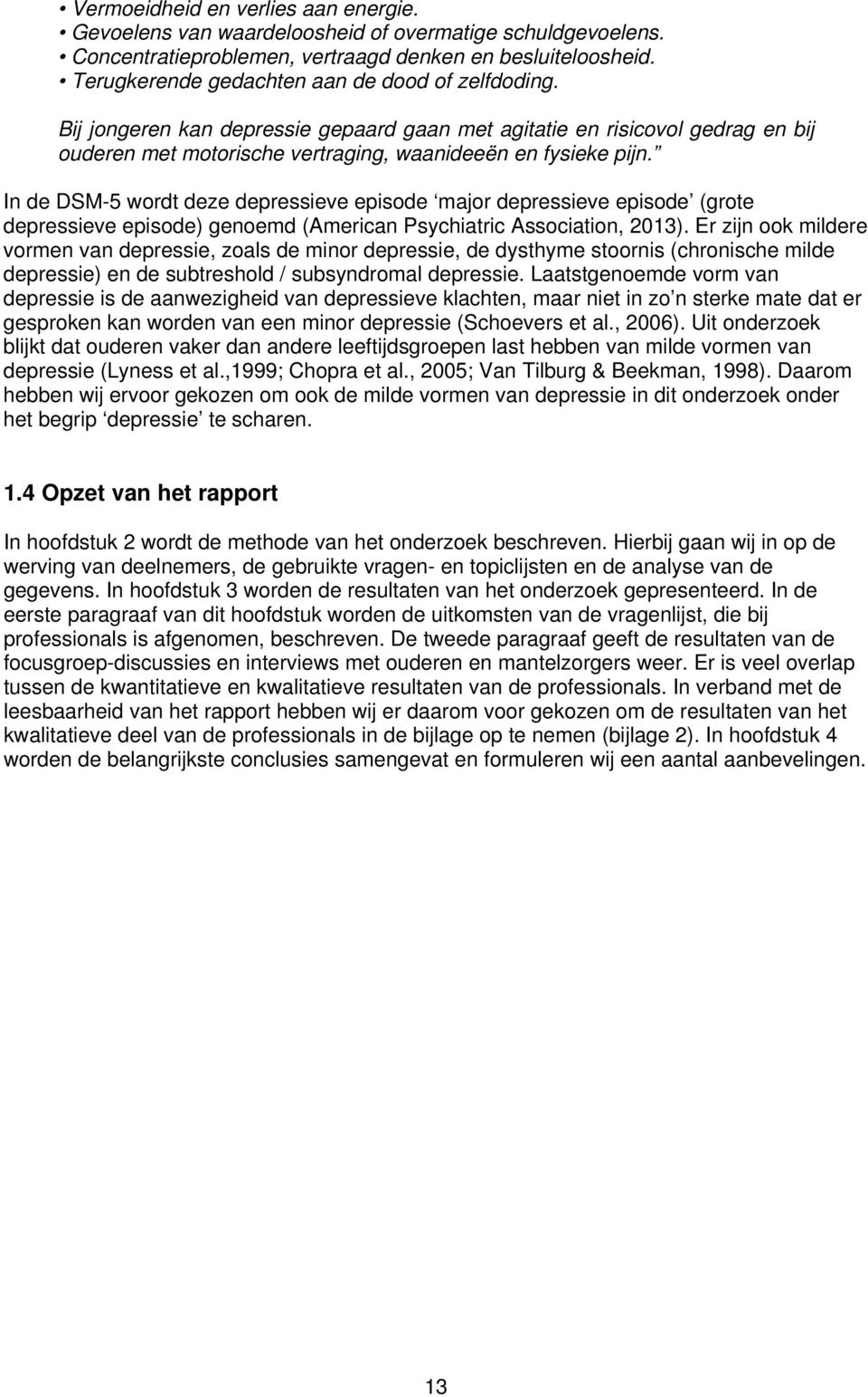 In de DSM-5 wordt deze depressieve episode major depressieve episode (grote depressieve episode) genoemd (American Psychiatric Association, 2013).
