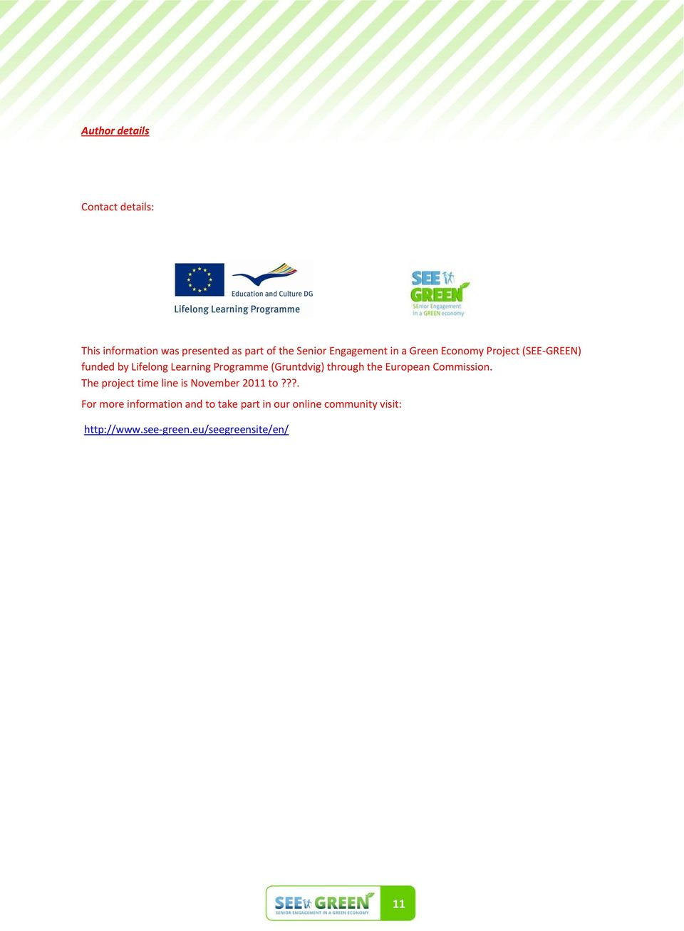 (Gruntdvig) through the European Commission. The project time line is November 2011 to?