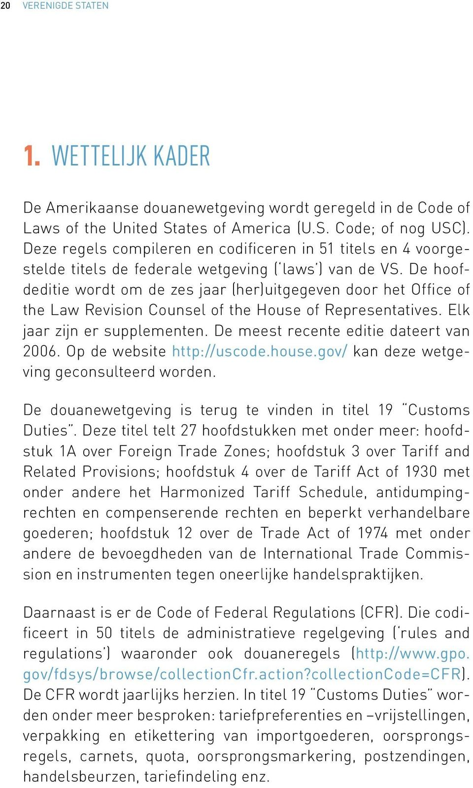 De hoofdeditie wordt om de zes jaar (her)uitgegeven door het Office of the Law Revision Counsel of the House of Representatives. Elk jaar zijn er supplementen.