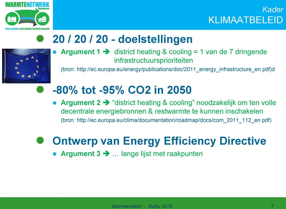 pdf)d -80% tot -95% CO2 in 2050 Argument 2 district heating & cooling noodzakelijk om ten volle decentrale energiebronnen & restwarmte