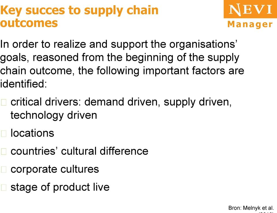 factors are identified: critical drivers: demand driven, supply driven, technology driven