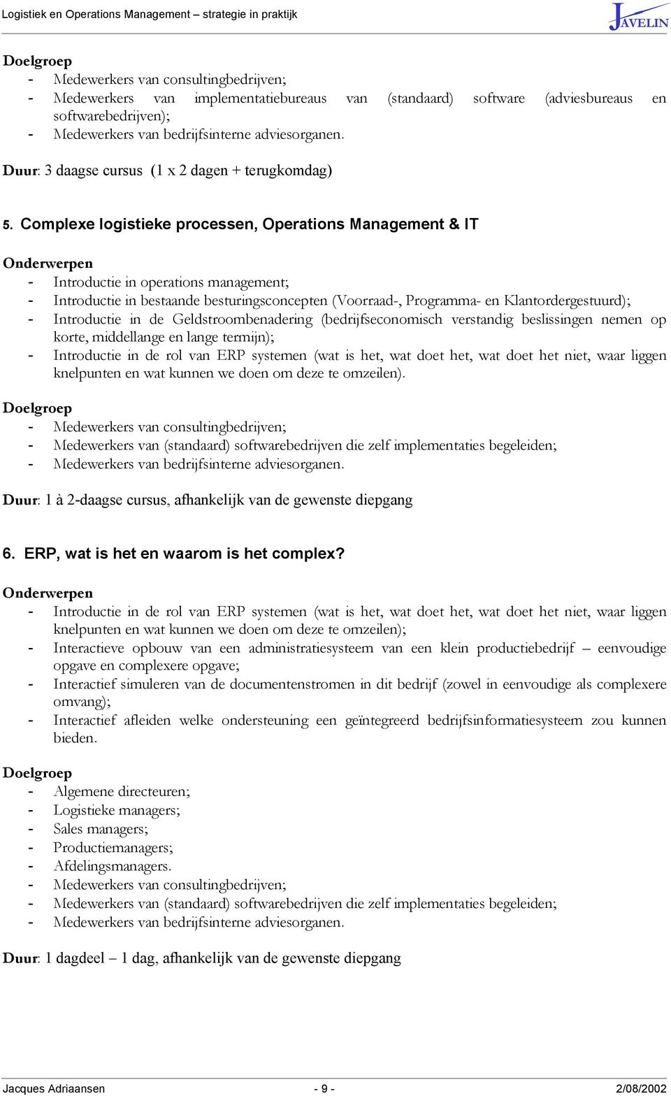 Complexe logistieke processen, Operations Management & IT - Introductie in operations management; - Introductie in bestaande besturingsconcepten (Voorraad-, Programma- en Klantordergestuurd); -