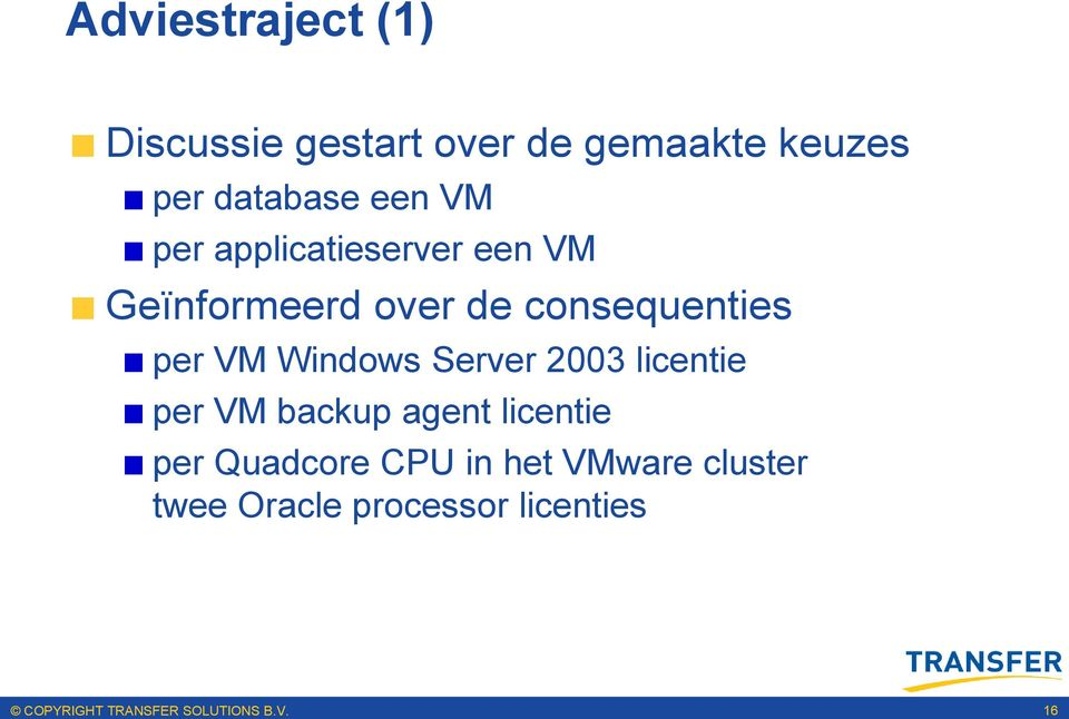 consequenties per VM Windows Server 2003 licentie per VM backup agent