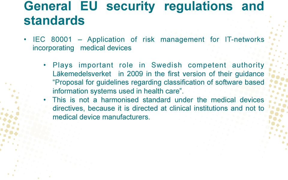 Proposal for guidelines regarding classification of software based information systems used in health care.
