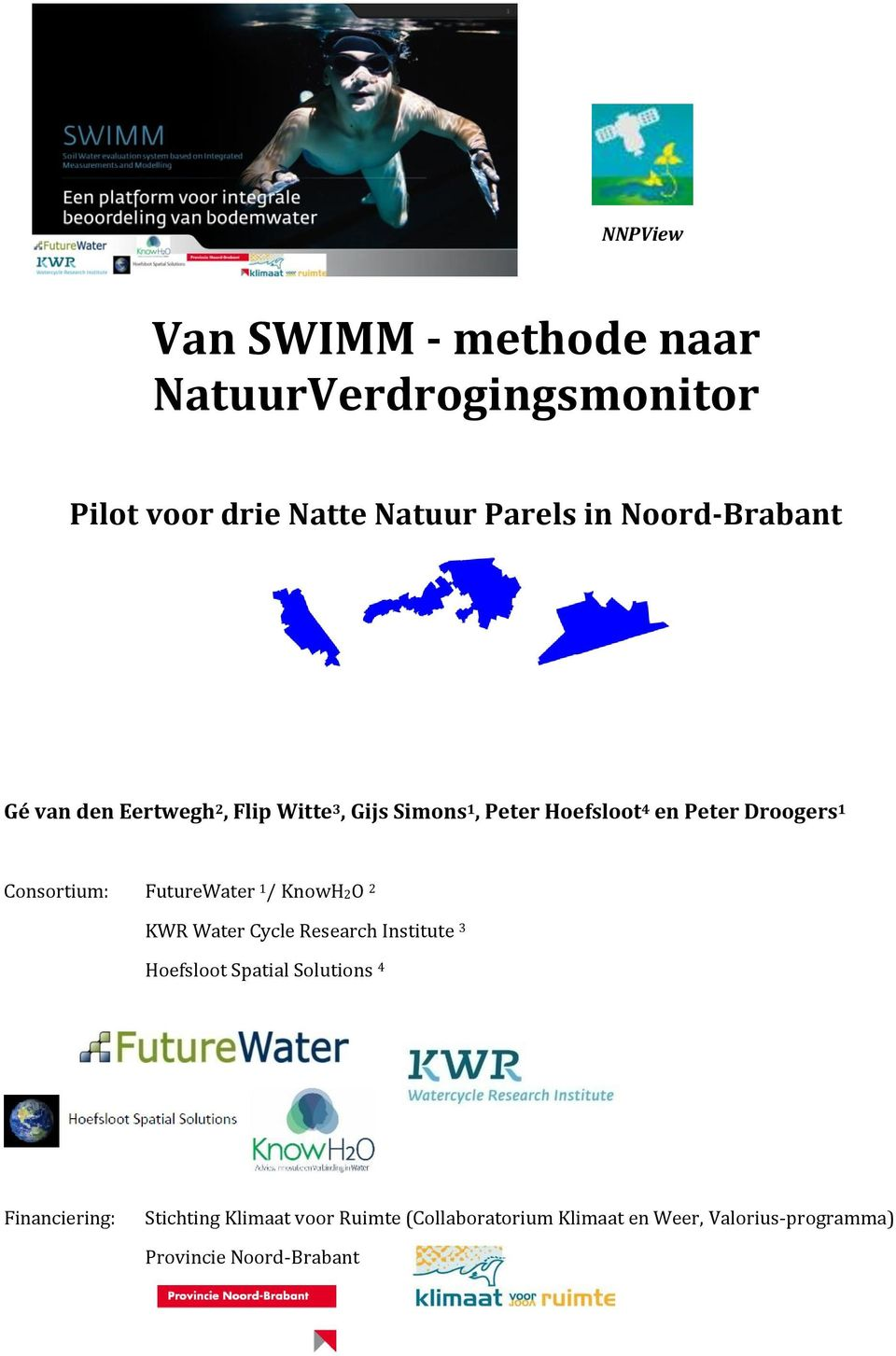 Consortium: FutureWater 1 / KnowH2O 2 KWR Water Cycle Research Institute 3 Hoefsloot Spatial Solutions 4