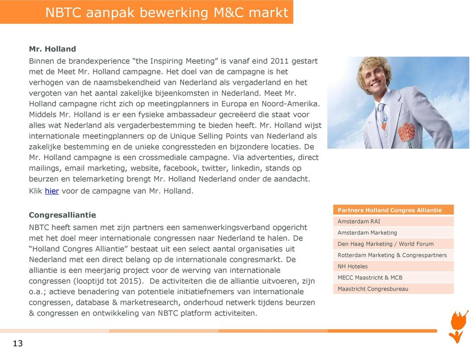 Holland campagne richt zich op meetingplanners in Europa en Noord-Amerika. Middels Mr.