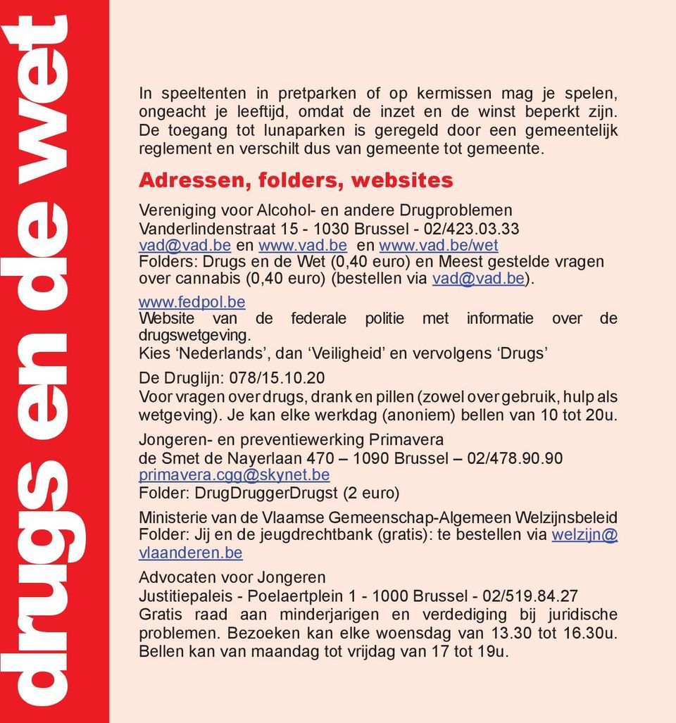 Adressen, folders, websites Vereniging voor Alcohol- en andere Drugproblemen Vanderlindenstraat 15-1030 Brussel - 02/423.03.33 vad@