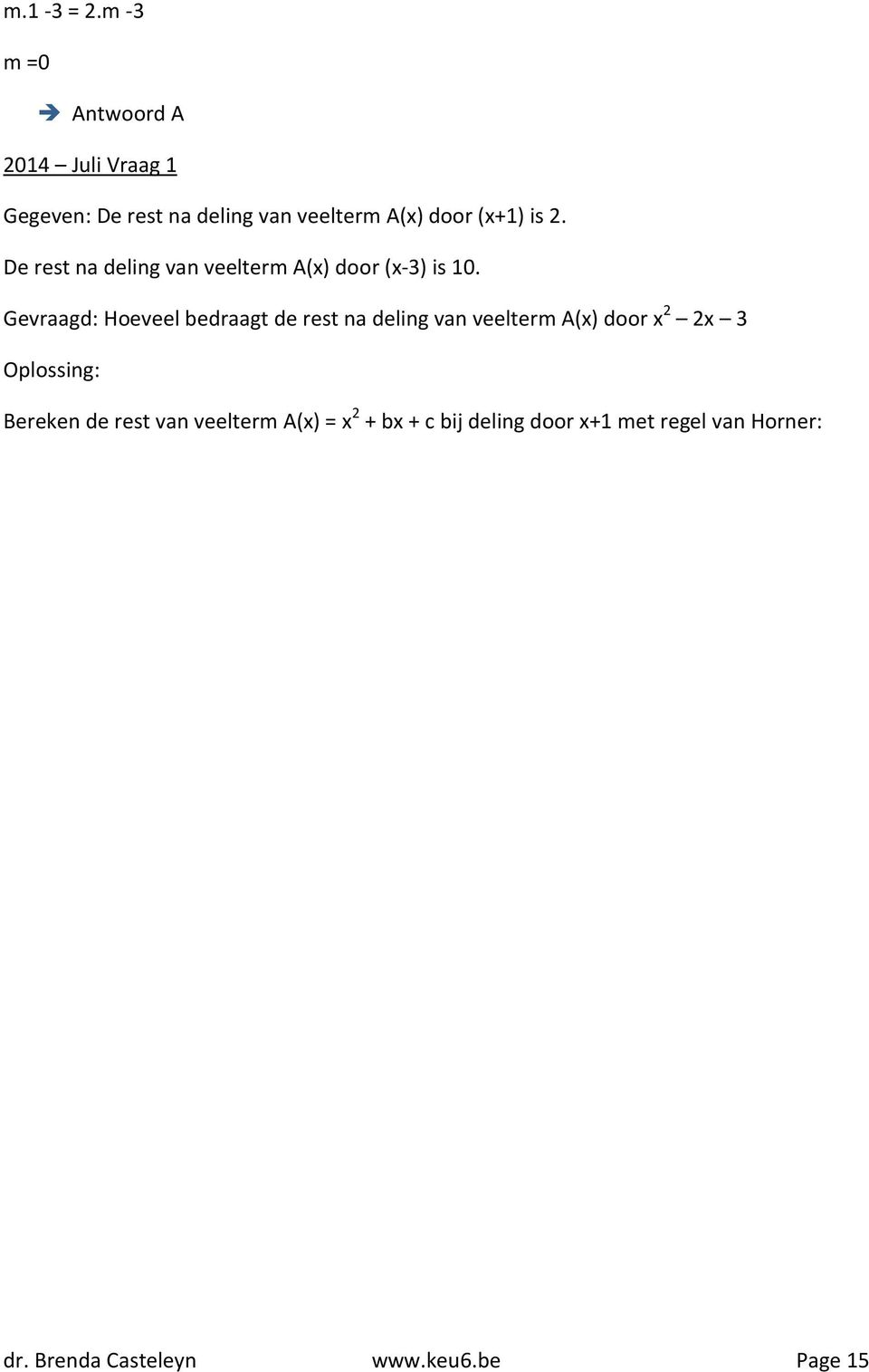 (x+1) is 2. De rest na deling van veelterm A(x) door (x-3) is 10.