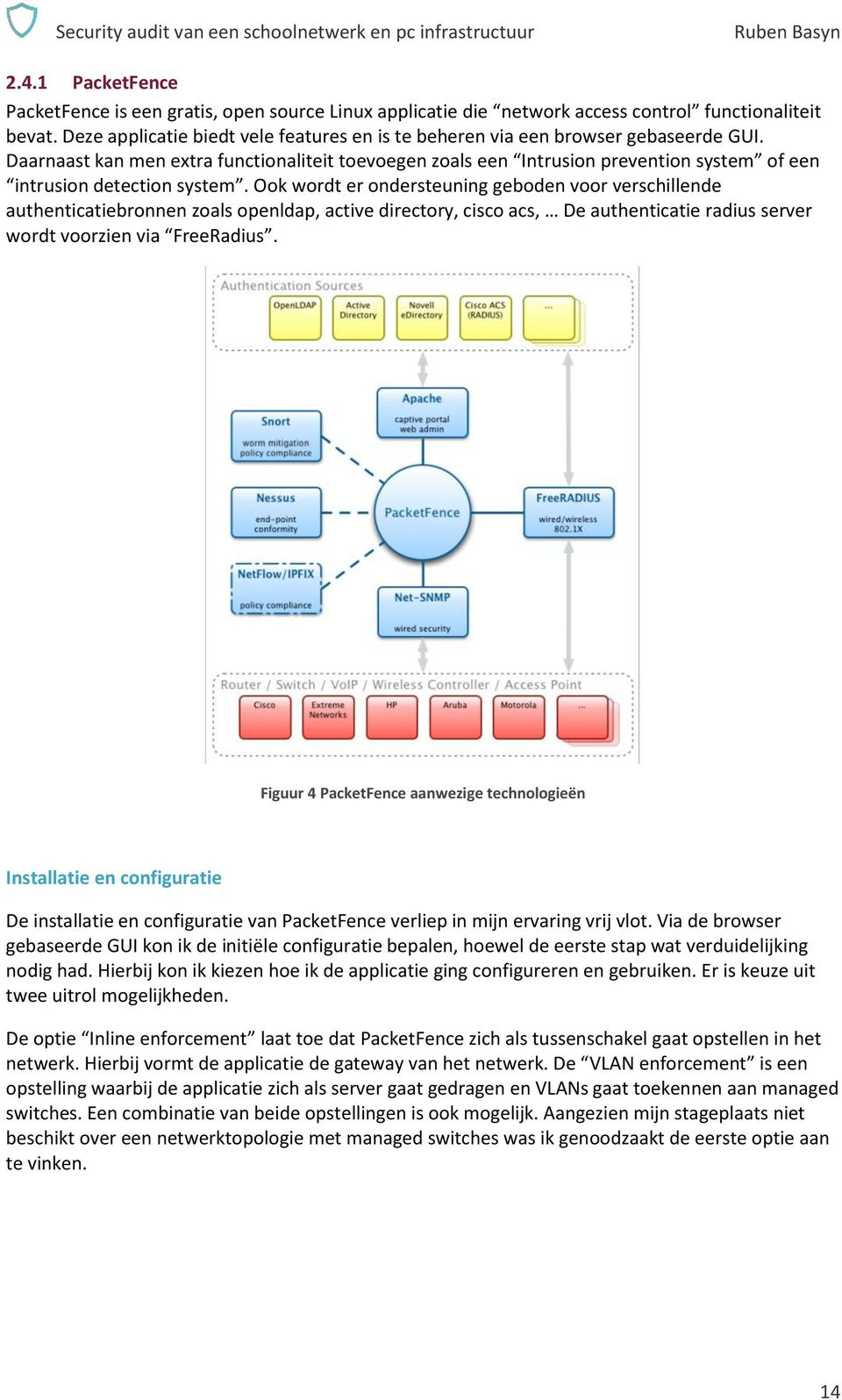 Daarnaast kan men extra functionaliteit toevoegen zoals een Intrusion prevention system of een intrusion detection system.
