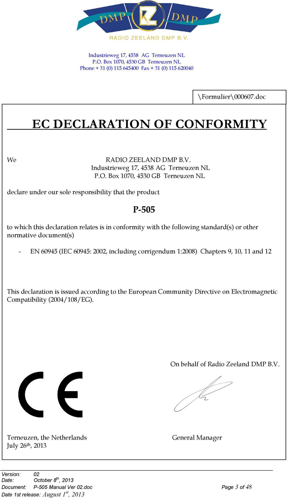 Box 1070, 4530 GB Terneuzen NL declare under our sole responsibility that the product P-505 to which this declaration relates is in conformity with the following standard(s) or other normative