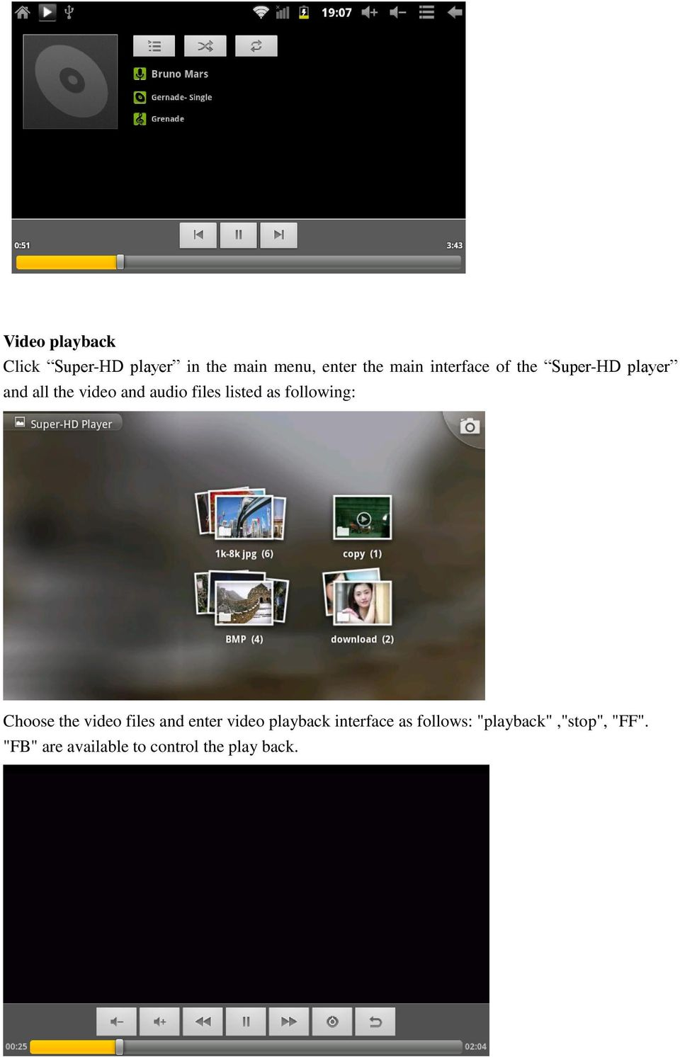 as following: Choose the video files and enter video playback interface as