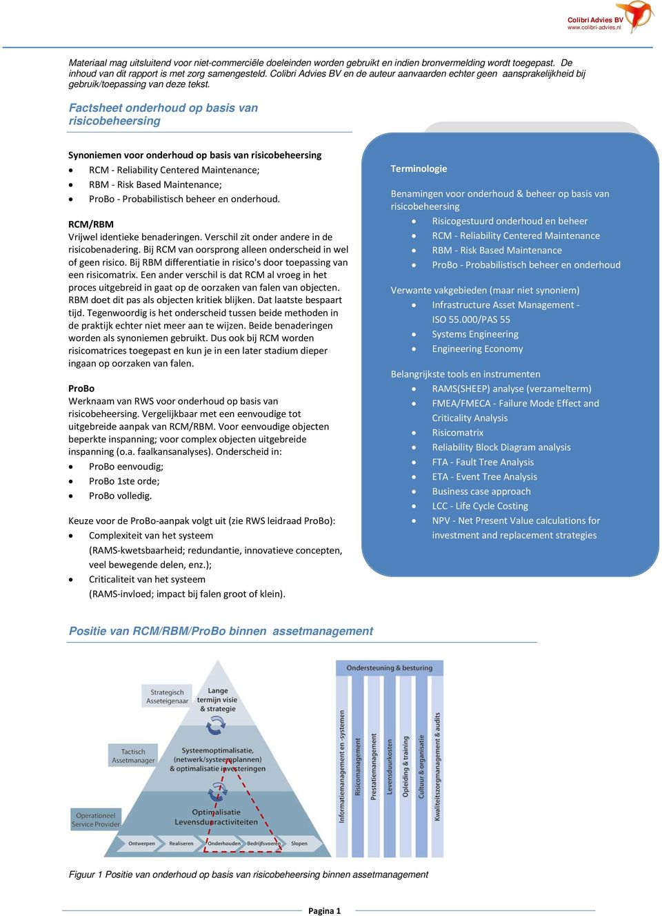Factsheet onderhoud op basis van risicobeheersing Synoniemen voor onderhoud op basis van risicobeheersing RCM - Reliability Centered Maintenance; RBM - Risk Based Maintenance; ProBo - Probabilistisch